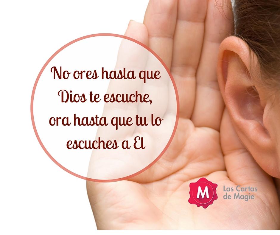 No ores hasta que Dios te escuche,ora hasta que tu lo escuches a El.