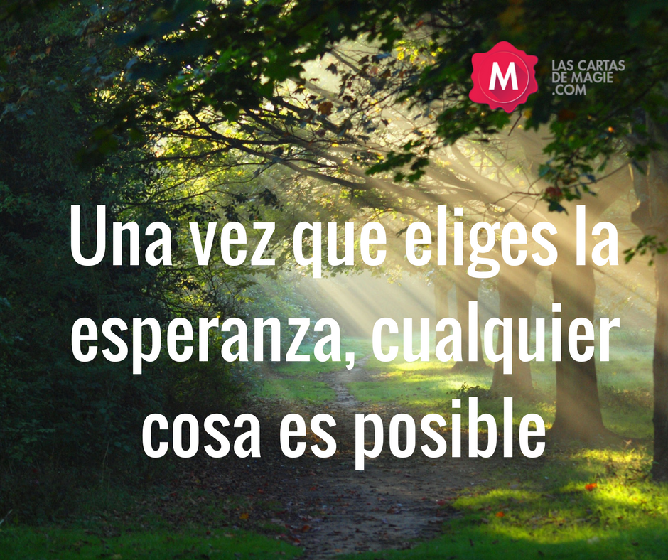 Una vez que eliges la esperanza, cualquier cosa es posible