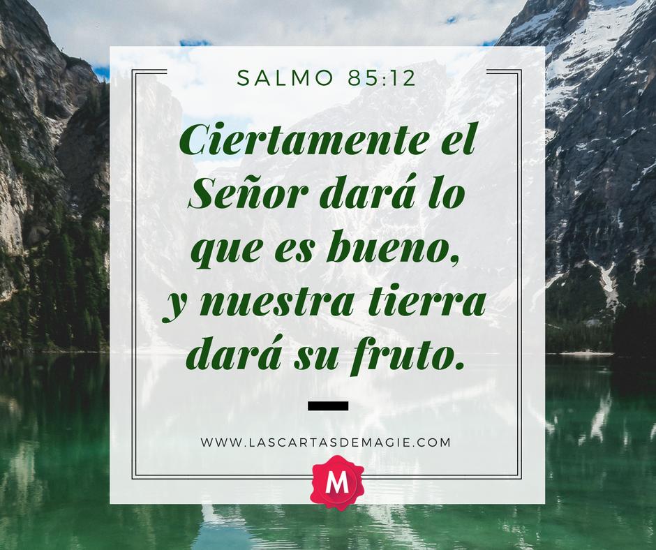 Ciertamente el Señor dará lo que es bueno,y nuestra tierra dará su fruto.
