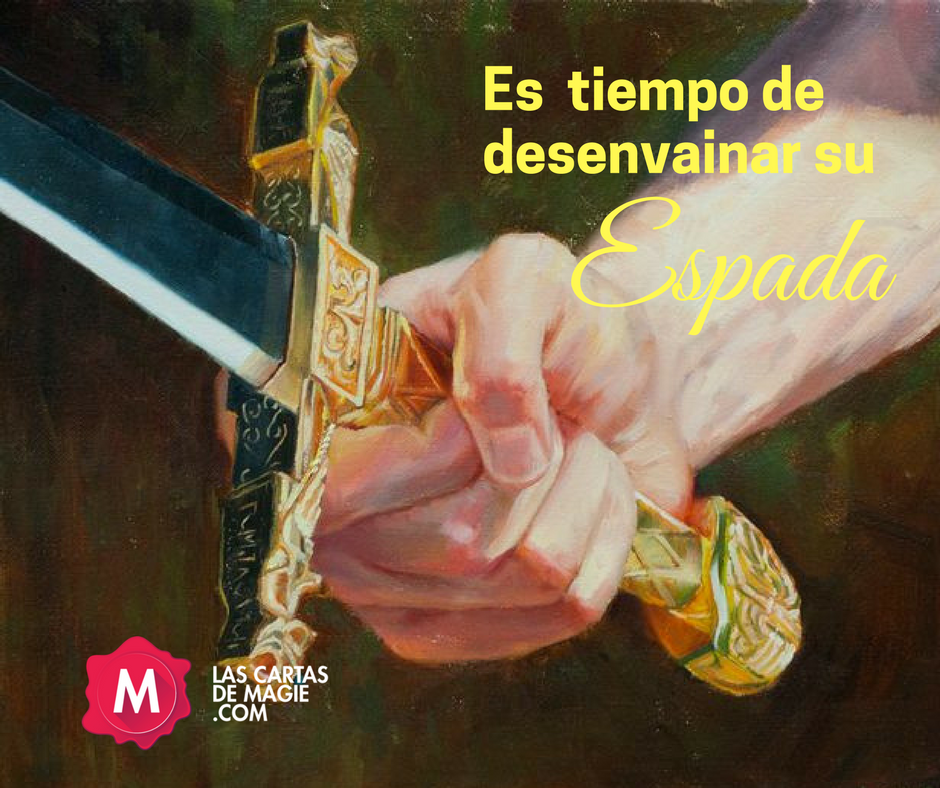 ES  TIEMPO DE DESENVAINAR SU ESPADA