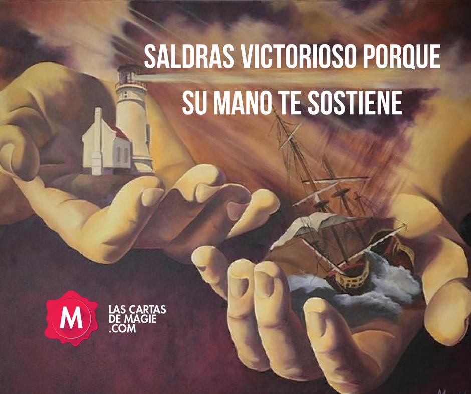 SALDRAS VICTORIOSO PORQUE SU MANO TE SOSTIENE