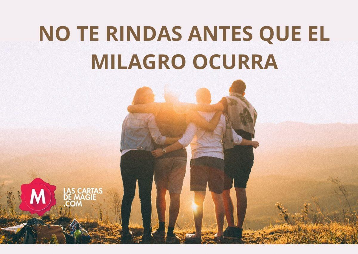 NO TE RINDAS ANTES QUE EL MILAGRO OCURRA
